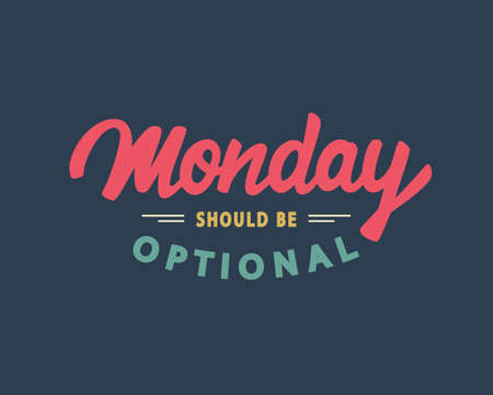 be: Monday Should Be Optional