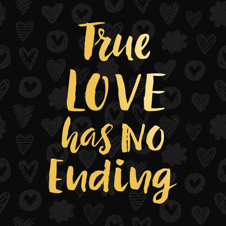 True Love Has No Ending Valentines day poster with hand drawn brush lettering. Vector modern calligraphy in retro style, gold and black colors. Typography design, t-shirt print Illustration