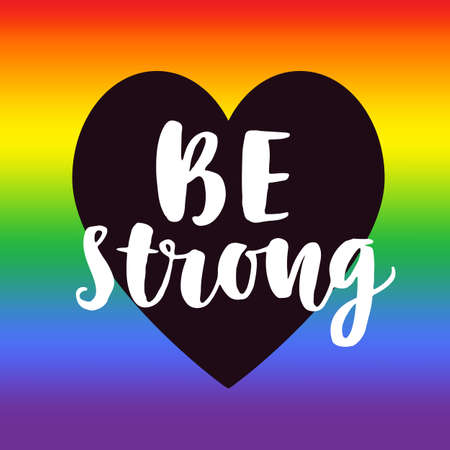 Be strong. Gay pride slogan with hand written lettering on a rainbow spectrum flag and heart shape. Poster, placard, t shirt print vector design Illustration