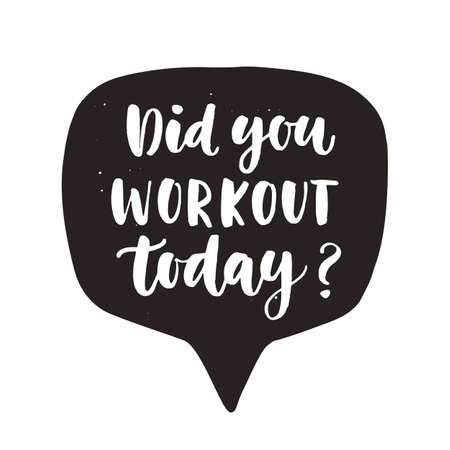 Did You workout today