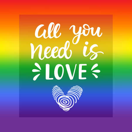 All you need is love. Gay pride slogan with hand written lettering on a rainbow spectrum flag background