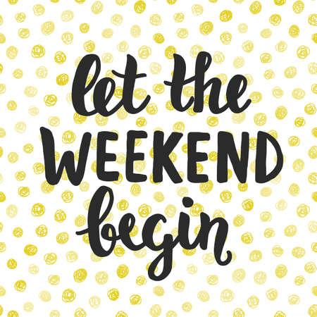 Let the Weekend begin. Hand written brush lettering Illustration