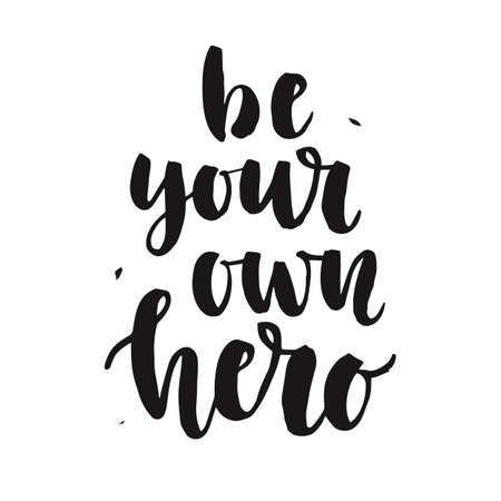 Be Your Own Hero. Hand written lettering quote, isolated on white. Creative motivation. Inspirational gym workout poster. Typographic background. Tee shirt print. Vector illustration
