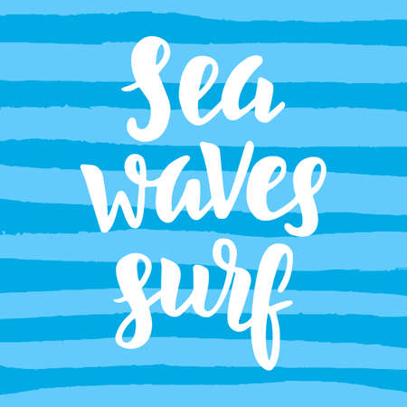 Sea, waves, surf. Inspirational quote on blue strokes. Surfing theme. Hand written brush lettering. Modern calligraphy. Vector illustration