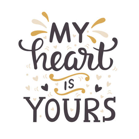 My Heart Is Yours. Hand Written Lettering for Valentines Day Greeting Card, Wedding Invitation. Vector Typography poster in Vintage Retro Style. Ilustração