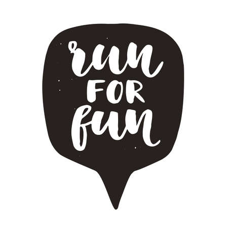 Run for fun. Motivational hand written lettering in speech bubble, isolated on white