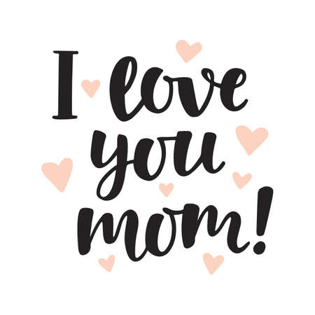 I love you, mom. Hand written brush lettering. Mothers day lovely greeting quote, isolated on white Ilustração