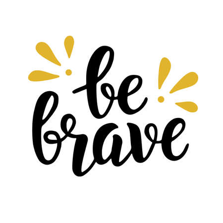 Be brave trendy quote. Hand written brush lettering