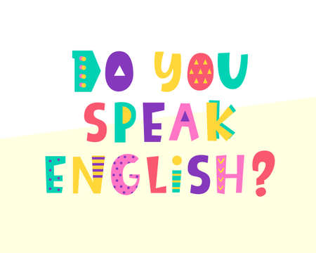 Do you speak English banner. Creative poster with bright funny kids letters.