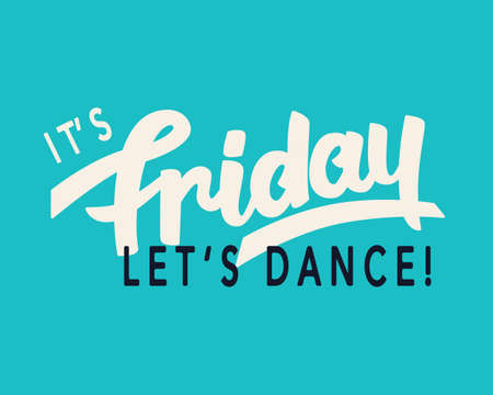 Its Friday. Lets Dance. Weekend trendy lettering, hand written inspirational modern calligraphy