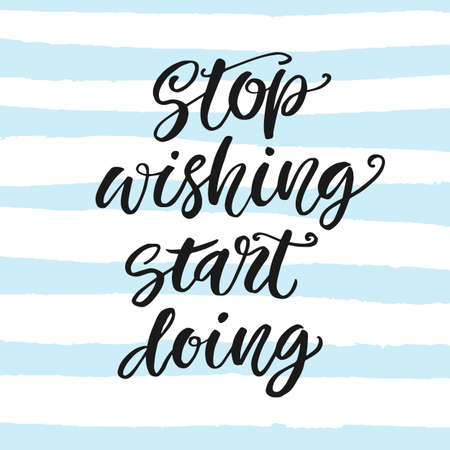Stop Wishing, Start Doing. Motivational poster