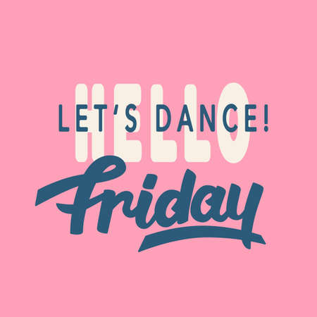 Hello Friday. Lets Dance. trendy lettering, hand written inspirational modern calligraphy Stock Photo