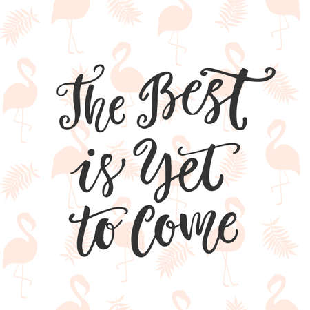 The Best is Yet To Come. Hand drawn modern calligraphy. Inspirational quote. Vector illustration.