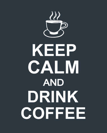 Keep Calm And Drink Coffee quote on dark background