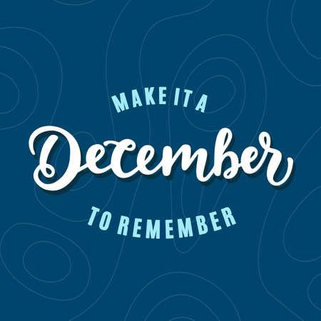Machen Sie es zu einem unvergesslichen Dezember. Handbeschriftung, moderne Kalligraphie. Kreatives Design der Typografie für Grußkarte des neuen Jahres, Einladung, Plakat, Feiertagsfahne, Blog, T-Shirt Druck. Vektor-illustration Standard-Bild - 89608426