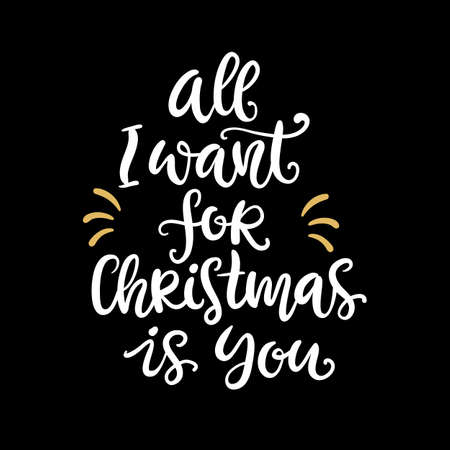All I want for Christmas is you. Inspirational holiday quote. Ink hand lettering phrase