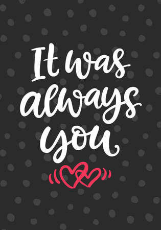 It was always you. Hand drawn Valentines Day brush lettering