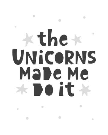 The unicorns made me do it. Scandinavian style childish poster Banco de Imagens - 104184433
