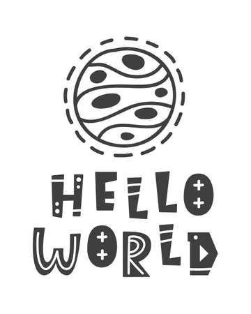 Hello world. Scandinavian style outer space theme lettering phrase with hand drawn letters for t-shirt print, poster, nursery wall art, postcard. Black and white. Vector Illustration Illustration