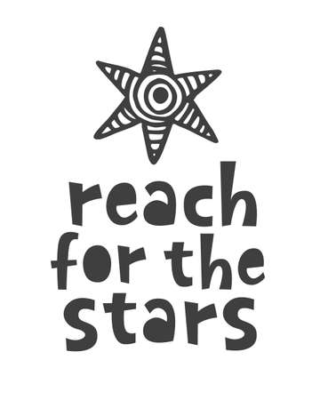 Reach for the stars. Scandinavian style motivational poster with hand drawn letters for t-shirt, nursery, kids apparel printable print, postcard. Black and white. Vector Illustration