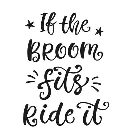 If the Broom Fits Ride it. Halloween Party Poster with Handwritten Ink Lettering. Modern Calligraphy. Typography Template for Scrapbooking, Stickers, Tags, Gift Cards. Vector illustration