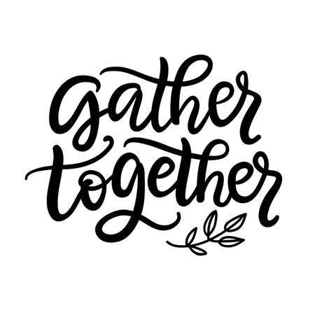 Gather Together typography poster with hand written lettering. Vector modern calligraphy, isolated on white. Gift tag, planner sticker