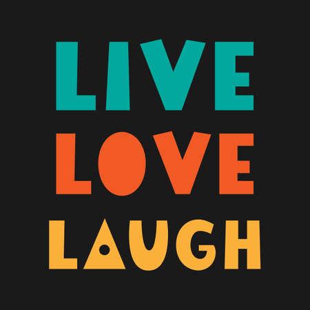 Vivre, rire, aimer. Citation manuscrite. Affiche inspirante. T-shirt imprimé. Lettrage de typographie vectorielle, modèle de carte-cadeau. Vecteurs