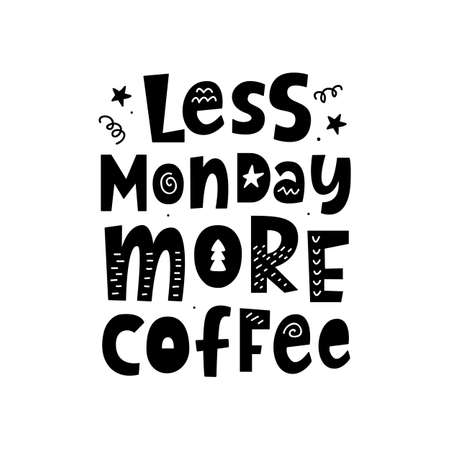 Less monday, more coffee. Poster with hand written lettering quote, isolated on white background. Trendy tee shirt, mug print, planner sticker, gift card, banner, social media. Vector typography. Illustration