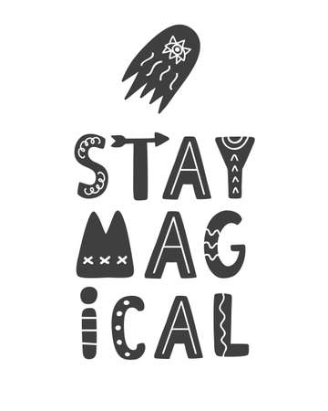 Stay magical. Hand lettering phrase. Inspirational positive quote, isolated on white. Tee shirt, mug print, nursery, kids wall art poster, gift card, sticker design. Vector Typography design