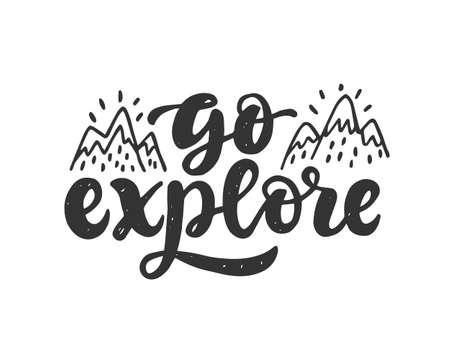 Go explore slogan. Hand drawn travel inspirational lettering quote, isolated on white. Typography phrase poster, gift card, web banner, kids art, photo overlay, tee shirt print. Vector illustration
