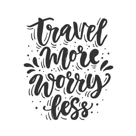 Travel more, worry less. Hand drawn inspirational lettering, isolated on white background. Typography poster, gift card, web banner, photo overlay, tee shirt print. Vector illustration