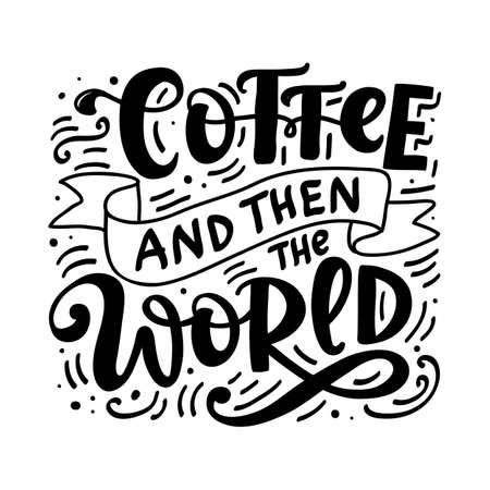 Coffee and then the world. Poster with hand drawn fun motivational lettering quote, isolated on white background. Tee shirt, mug print, planner sticker, social media message. Vector typography. Ilustração