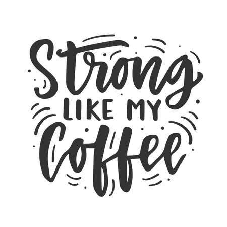 Fuerte como mi café. Dibujado a mano pincel letras frase divertida Ilustración de vector