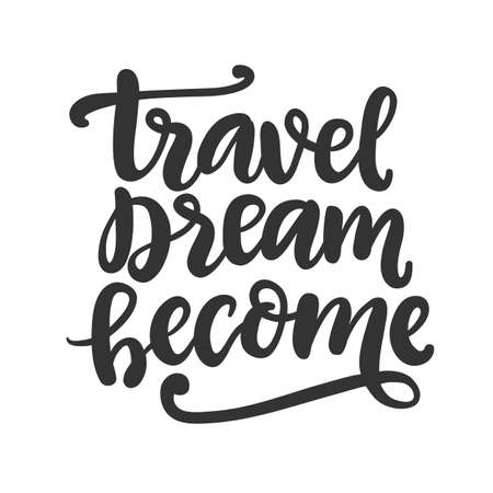 Travel, dream, become freehand concept. Hand drawn vector inspirational brush lettering phrase, isolated on white background. Typography poster, gift card, web banner, photo overlay, tee shirt print.