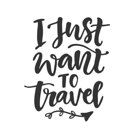 I just want to travel. Hand drawn vector inspirational brush lettering phrase Illustration
