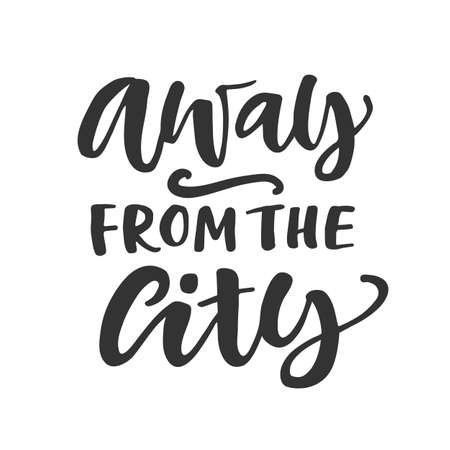 Away from the city. Hand written lettering quote Illustration