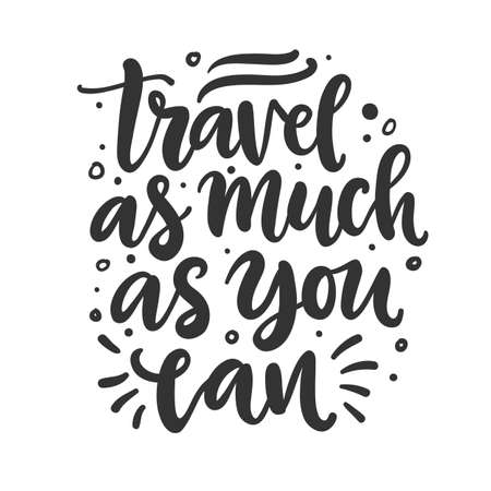 Travel as much as you can freehand concept. Hand drawn vector inspirational brush lettering phrase, isolated on white background. Typography poster, gift card, web banner, tee shirt print.
