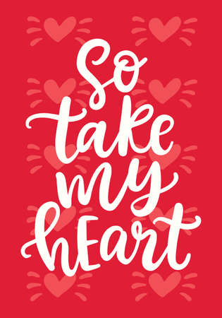 So Take My Heart. Wedding and Valentine Hand Written Lettering. Modern Calligraphy for Gift Tag, Invitation Card. Vector Typography poster in Vintage Retro Style.