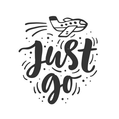 Just go. Hand drawn travel inspirational lettering phrase, isolated on white background. Typography poster, gift card, web banner, photo overlay, tee shirt print. Vector illustration Illustration