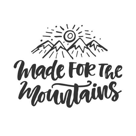 Made for the mountains emblem. Hand drawn poster with doodle and inspirational brush lettering phrase, isolated on white background. Freehand modern calligraphy. Typography gift card, T-shirt print.