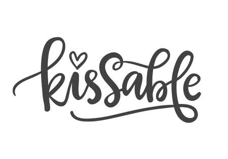 Kissable. Funny hand written Lettering for Valentines Day Greeting Card, Tee shirt print. Typography poster in Vintage Retro Style.