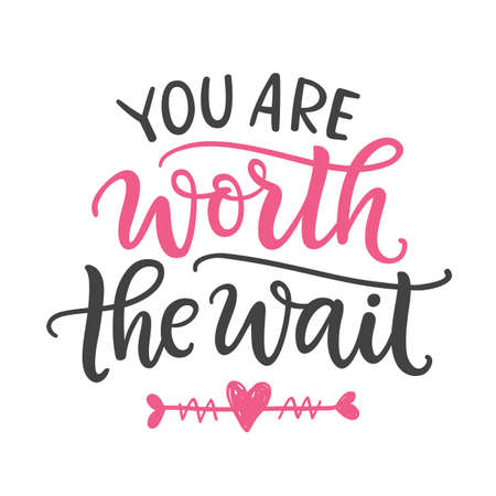 You are worth the wait. Hand Written Lettering, isolated on white. For Valentines Day Greeting Card, Wedding Invitation. Typography poster in Vintage Retro Style. Foto de archivo - 124593080