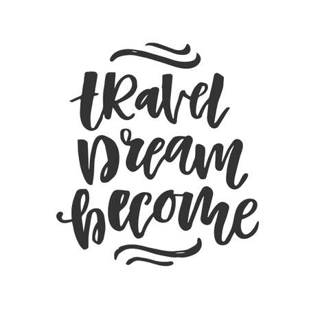 Travel, dream, become. Hand drawn inspirational lettering phrase, isolated on white background. Typography poster, gift card, web banner, photo overlay, tee shirt print. Vector illustration
