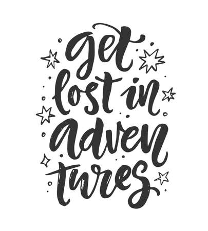 Get lost in adventures poster, T-shirt print. Hand drawn vector inspirational brush lettering phrase, isolated on white background. Freehand modern calligraphy. Typography gift card. 向量圖像