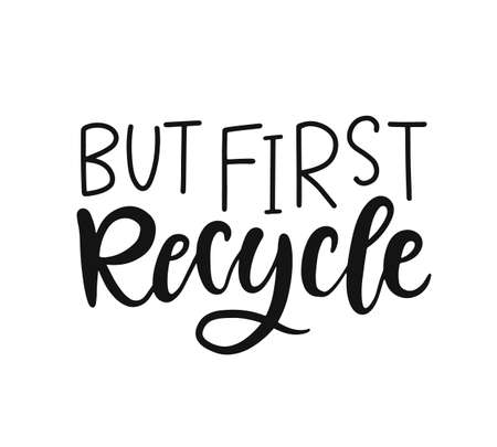 But first Recycle. Vector hand lettering badge