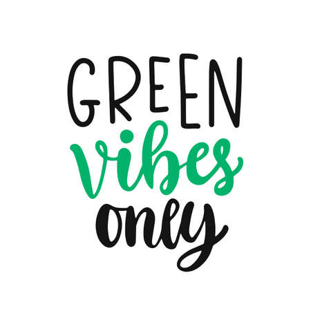 Green vibes only slogan. Save earth and less waste concept