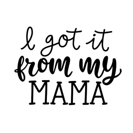 I got it from my mama. Kids fashion, T shirt design, Funny Hand Lettering Quote Иллюстрация