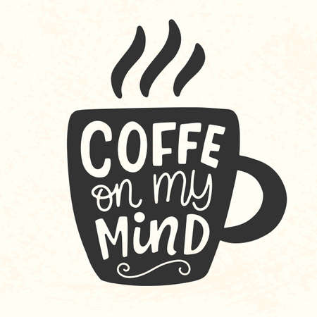 Coffee on my mind quote. Hand Lettering inscription mug