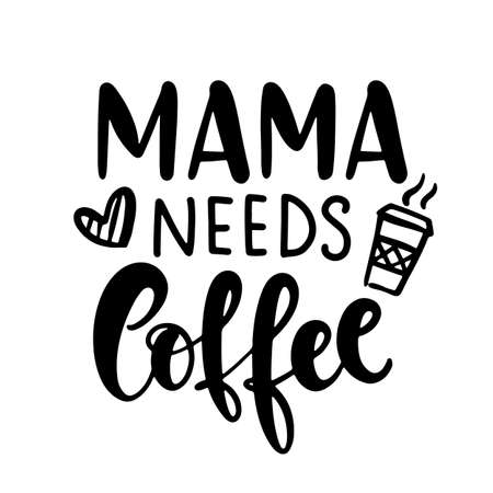 Mama Needs Coffee T Shirt Design, Funny Hand Lettering Quote, Moms life, motherhood poster, Modern brush calligraphy, Isolated on white background. Inspiration graphic design typography element.