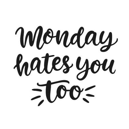 Monday hates you too. Ironic funny hand written brush lettering quote, retro style. Social media slogan, tee shirt print, office mug design. Vector illustration